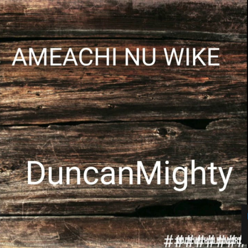Duncan Mighty – Amaechi Nu Wike [AuDio]