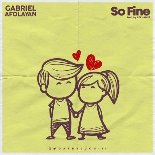 Gabriel Afolayan – So Fine [AuDio]