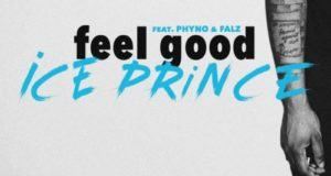 Ice Prince – Feel Good ft Phyno & Falz [AuDio]