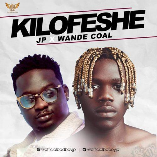 JP & Wande Coal – Kilofeshe [AuDio + ViDeo]