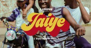 LadiPoe – Jaiye (Time of Our Lives) [AuDio]