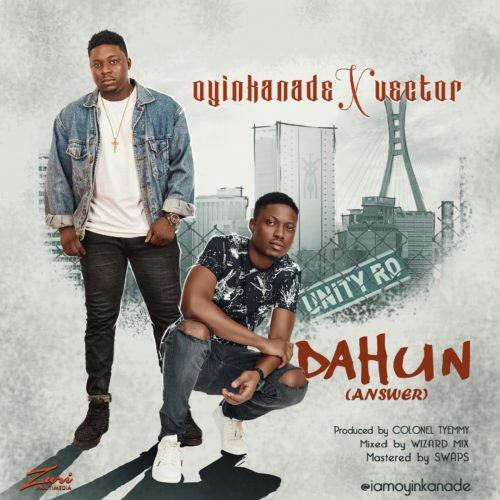 Oyinkanade – Dahun (Answer) ft Vector [AuDio]