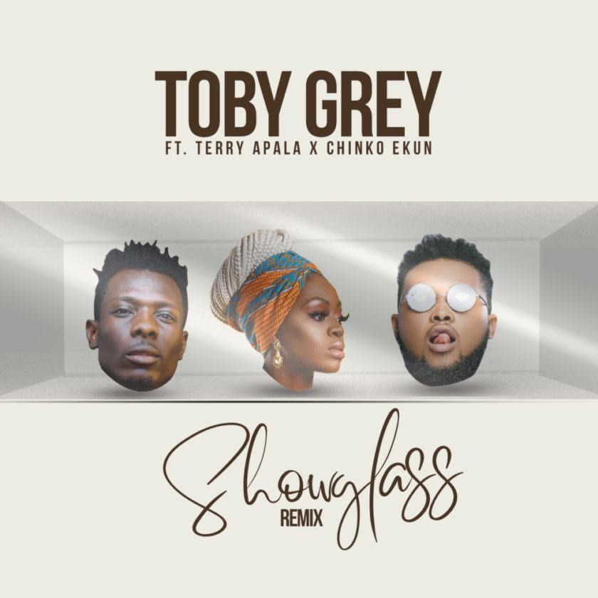 Toby Grey – Show Glass (Remix) ft Chinko Ekun & Terry Apala