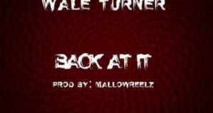 Wale Turner – Back At It (Freestyle) [AuDio]