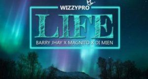 WizzyPro – Life ft Barry Jhay, Magnito & Di Mien [AuDio]