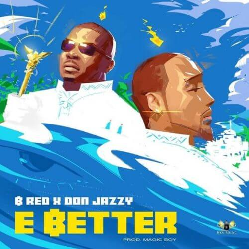 B-Red – E Better ft Don Jazzy [AuDio]