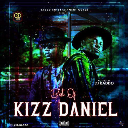 DJ Baddo – Best Of Kizz Daniel [MixTape]