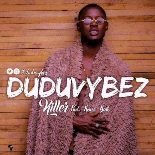 Dudu Vybez – Killer [AuDio]