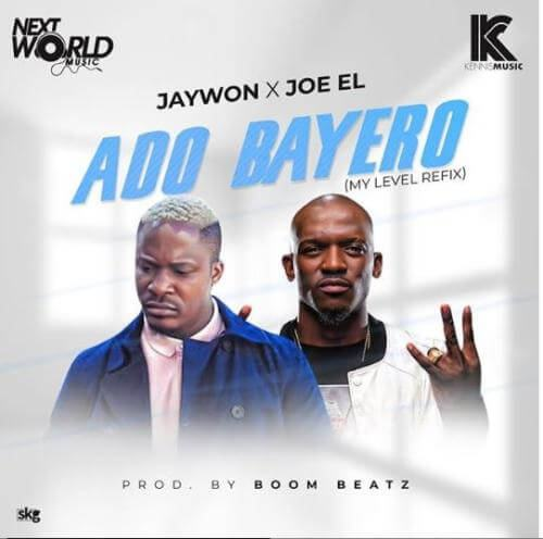 Jaywon & Joe EL – Ado Bayero (My Level Refix) [AuDio]