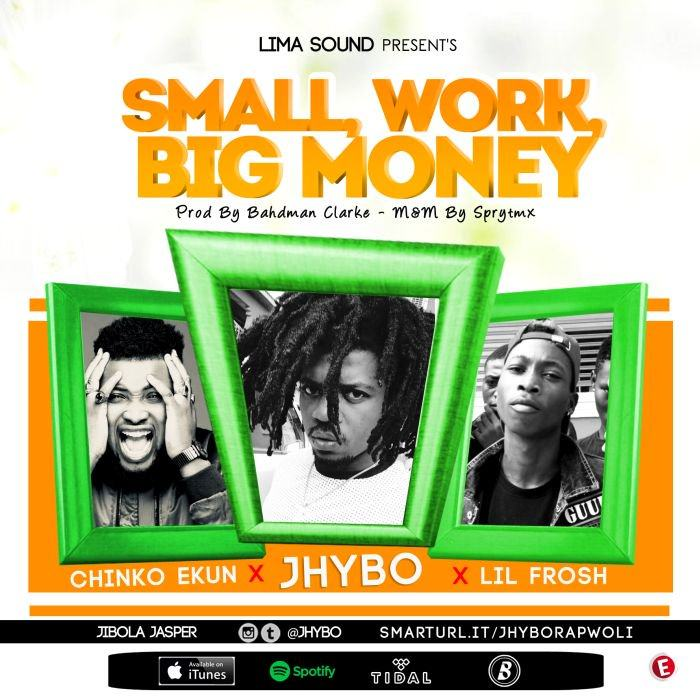 Jhybo – Small Work, Big Money ft Chinko Ekun & Lil Frosh [AuDio]