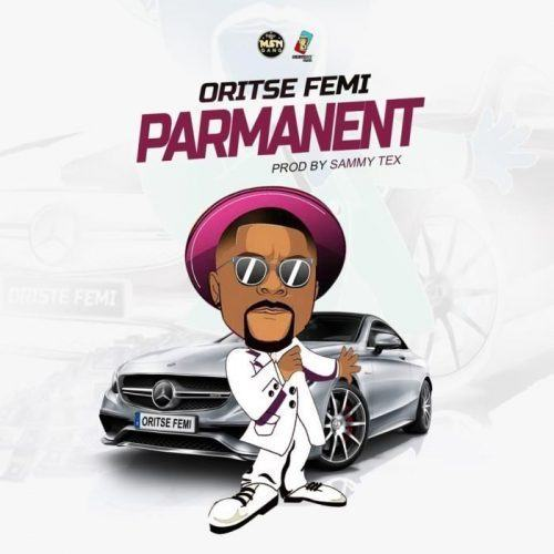 Oritse Femi – Parmanent [AuDio]