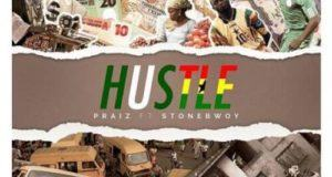 Praiz – Hustle ft Stonebwoy [AuDio]