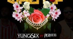 Yung6ix – What If ft Peruzzi [AuDio]