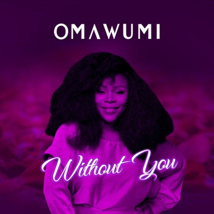 Omawumi – Without You [AuDio]