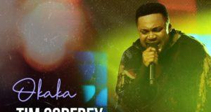 Tim Godfrey – Okaka [AuDio]