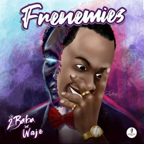 2Baba & Waje – Frenemies [AuDio]