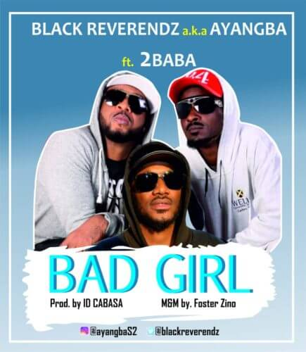 Black Reverendz & 2Baba – Bad Girl [AuDio]