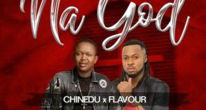 Chinedu – Na God ft Flavour [AuDio]