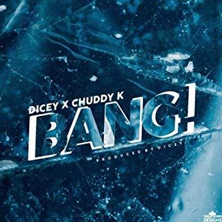 Dicey & Chuddy K – Bang [AuDio]