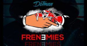Dotman – Frenemies [AuDio]