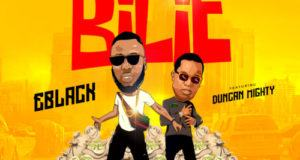 EBlack – Bilie ft Duncan Mighty [AuDio]