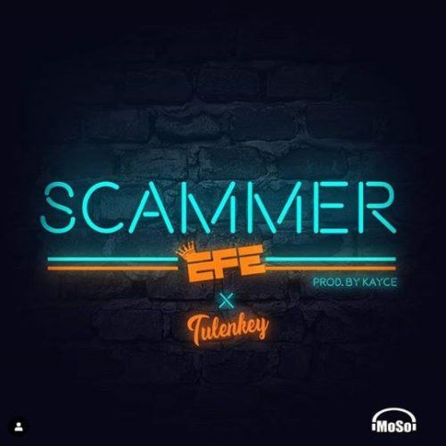 Efe – Scammer ft Tulenkey [AuDio]