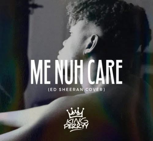 King Perryy – Me Nuh Care [AuDio]