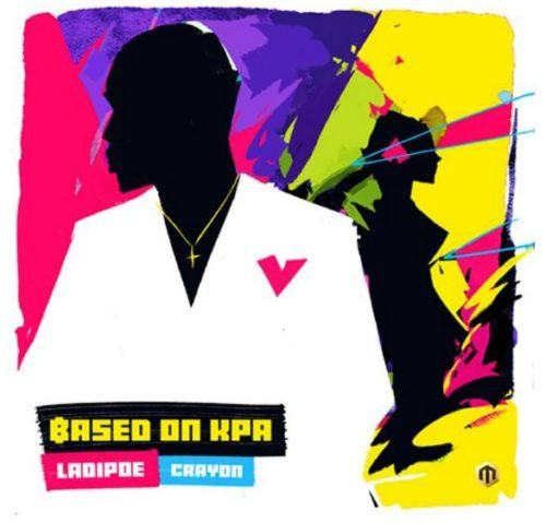 Ladipoe – Based On Kpa ft Crayon [AuDio]