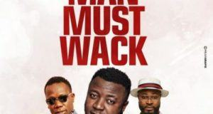 MC Galaxy – Man Must Wack ft Harrysong & Duncan Mighty [AuDio]