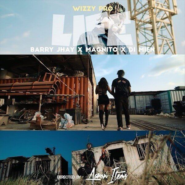 WizzyPro – Life ft Barry Jhay, Magnito & Di Mien [ViDeo]