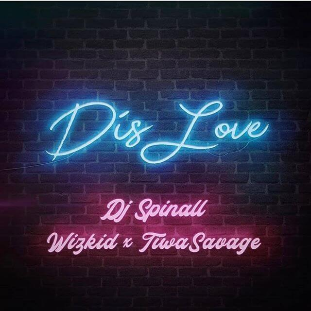 DJ Spinall – Dis Love ft Wizkid & Tiwa Savage [AuDio]