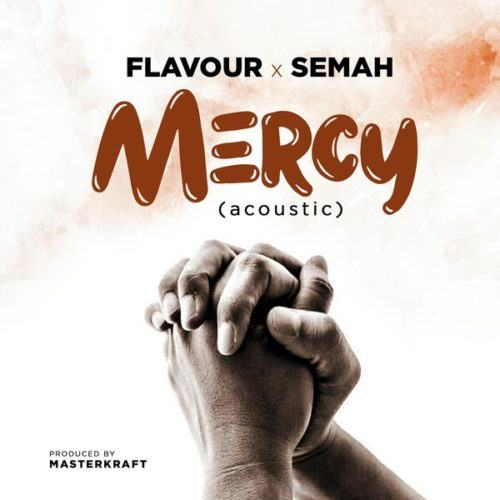 Flavour & Semah – MERCY (Acoustic 2019) [AuDio]