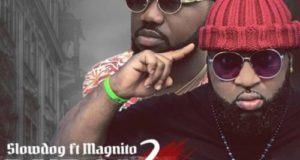Slowdog – Dubai 2 Onitsha ft Magnito [AuDio]
