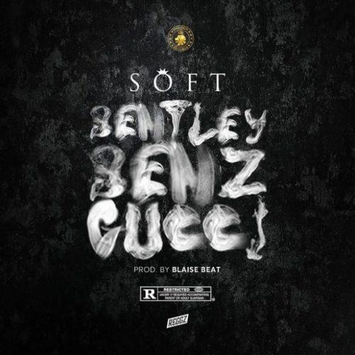 Soft – Bentley Benz & Gucci [AuDio]
