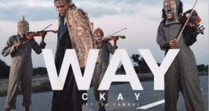 CKay – Way ft DJ Lambo [AuDio]