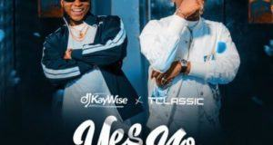 DJ Kaywise & T Classic – Yes Or No [AuDio]