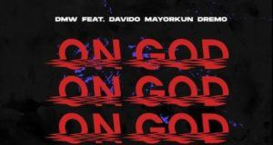 DMW – On God ft Davido, Mayorkun & Dremo [AuDio]