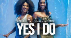 Becca – Yes I Do ft Tiwa Savage [AuDio]