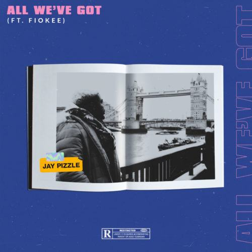 JayPizzle – All We've Got ft Fiokee