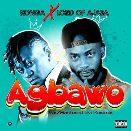 Konga & Lord Of Ajasa – Agbawo [AuDio]