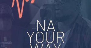 Nosa – Na Your Way ft Mairo Ese [AuDio]