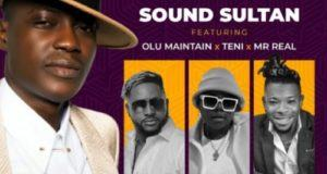 Sound Sultan – Odo ft Olu Maintain, Teni & Mr Real [AuDio]