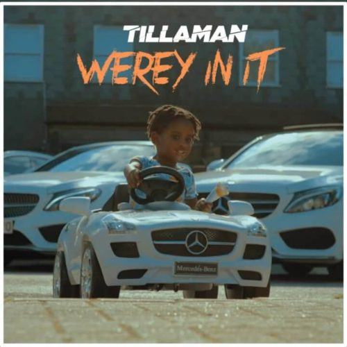 Tillaman – Werey In It [AuDio + ViDeo]