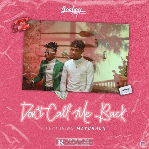Joeboy – Don't Call Me Back ft Mayorkun [AuDio]