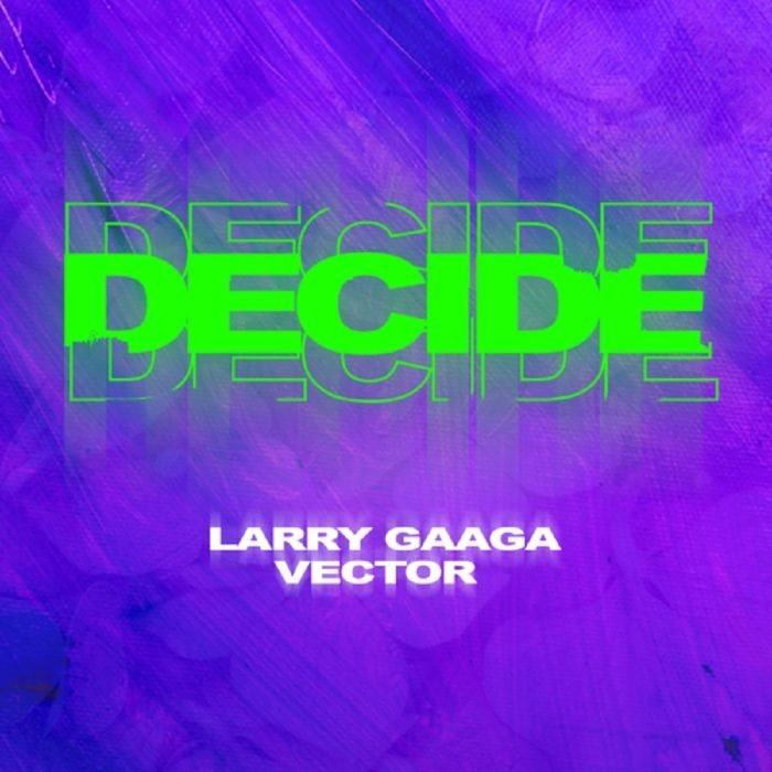 Larry Gaaga & Vector – Decide [AuDio]