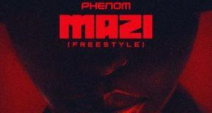 Phenom – Mazi (Freestyle) [AuDio]