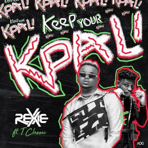 Rexxie & T-Classic – Keep Your Kpali [AuDio]