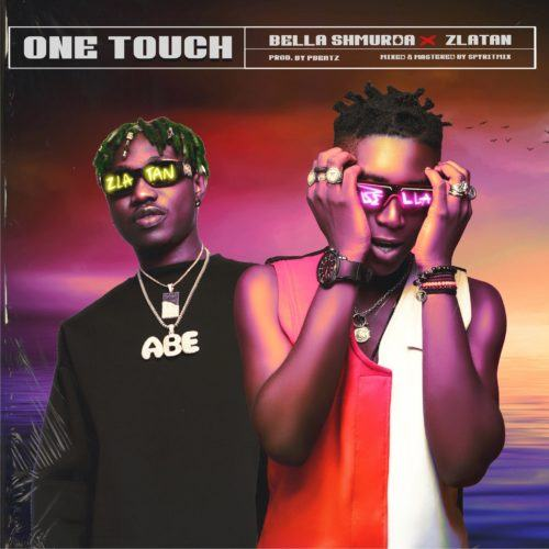 Bella Shmurda & Zlatan – One Touch [AuDio]