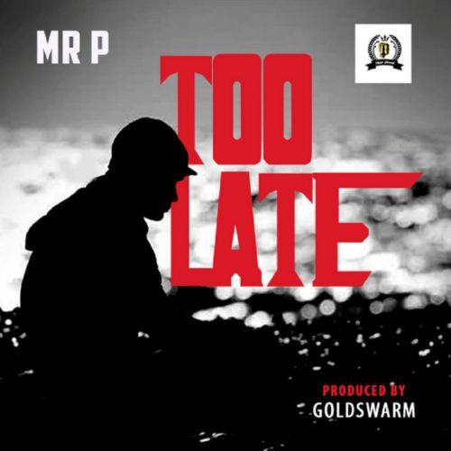 Mr P – Too Late [AuDio]