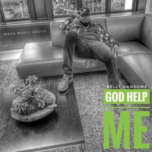 Kelly Hansome – God Help Me [AuDio]